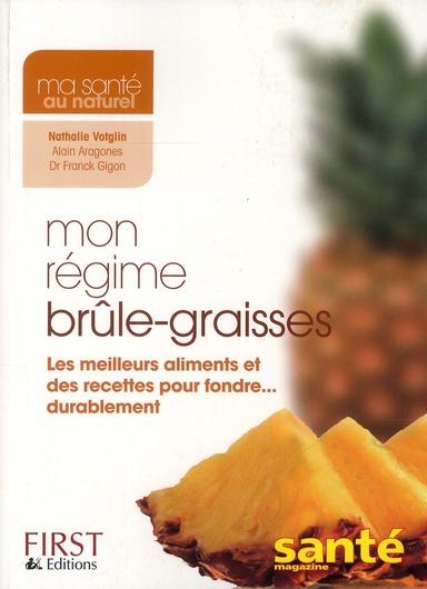 Mon Regime Brule-Graisses ; Les Meilleurs Aliments Et Des Recettes Pour Fondre... Durablement
