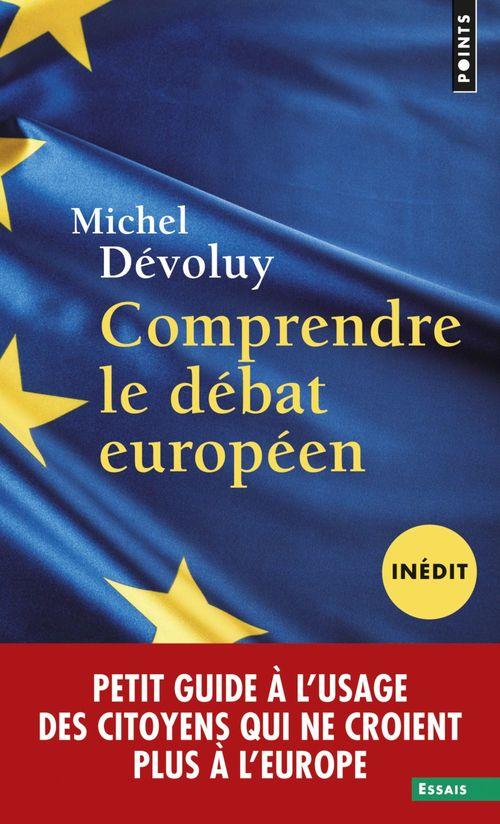 Comprendre le débat européen ; petit guide à l'usage des citoyens qui ne croient plus à l'Europe