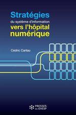 Vente livre : EBooks : Stratégies du système d'information : vers l'hôpital numérique  - Cédric Cartau