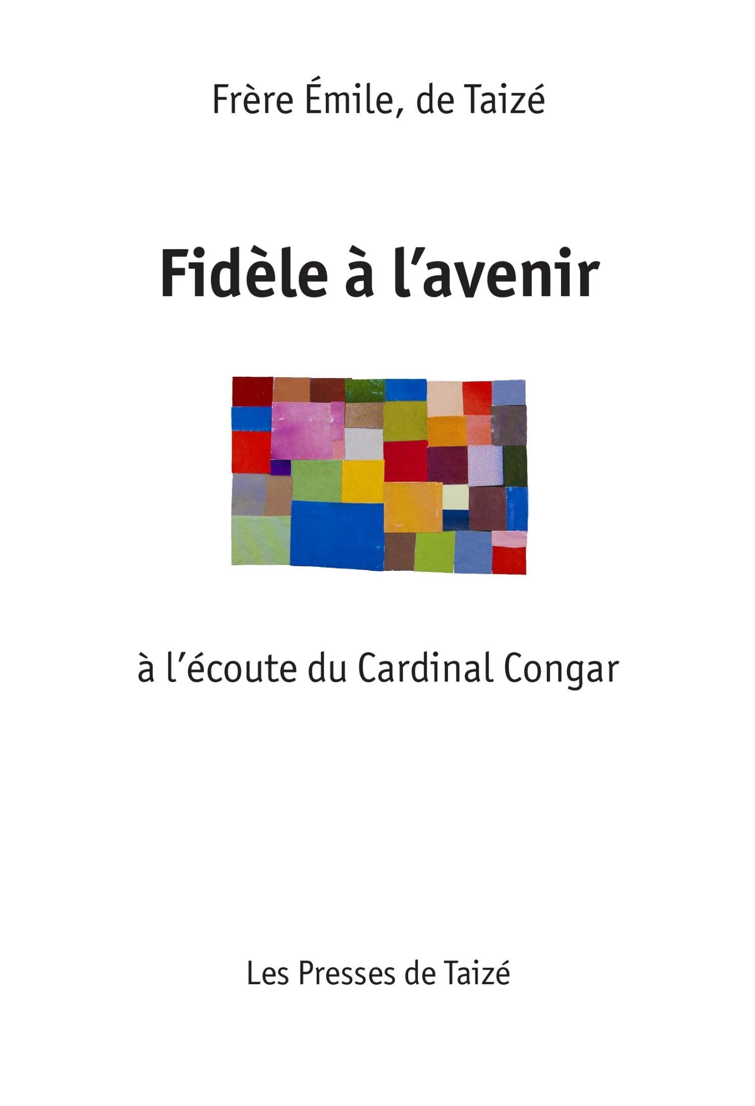 Fidèle à l'avenir ; à l'écoute du cardinal Congar