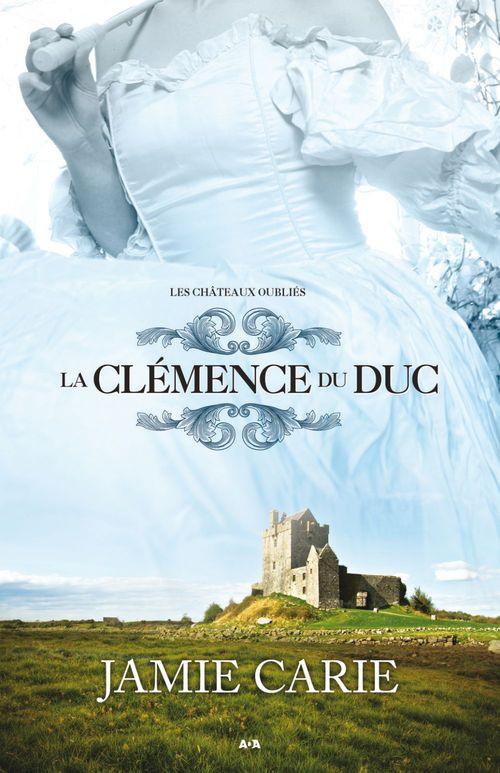 les châteaux oubliés t.2 ; la clémence du duc