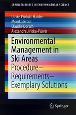 Environmental Management in Ski Areas  - Claudia Dorsch - Alexandra Jiricka-Pürrer - Monika Brom - Ulrike Pröbstl-Haider