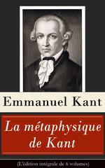 Vente EBooks : La métaphysique de Kant (L'édition intégrale de 6 volumes)  - Emmanuel KANT