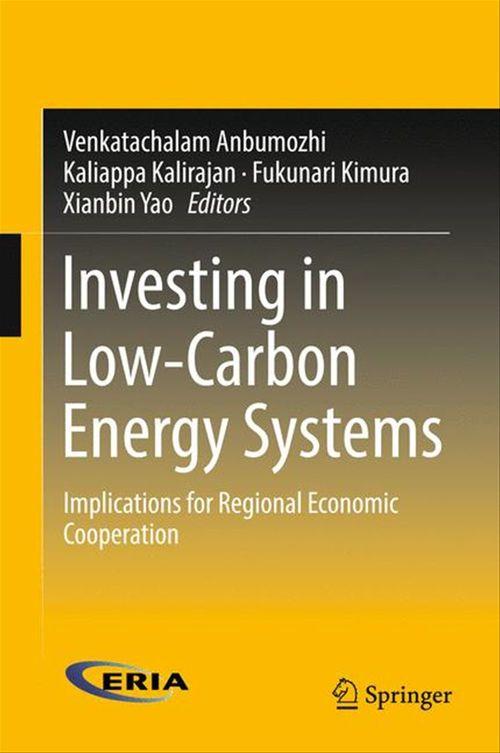 Investing in Low-Carbon Energy Systems  - Xianbin Yao  - Venkatachalam Anbumozhi  - Fukunari Kimura  - Kaliappa Kalirajan