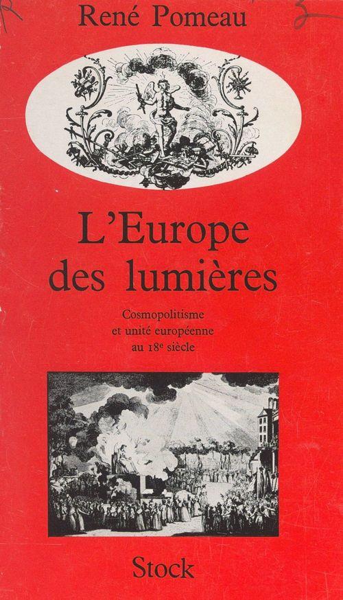 L'Europe des Lumières : cosmopolitisme et unité européenne au dix-huitième siècle  - René Pomeau