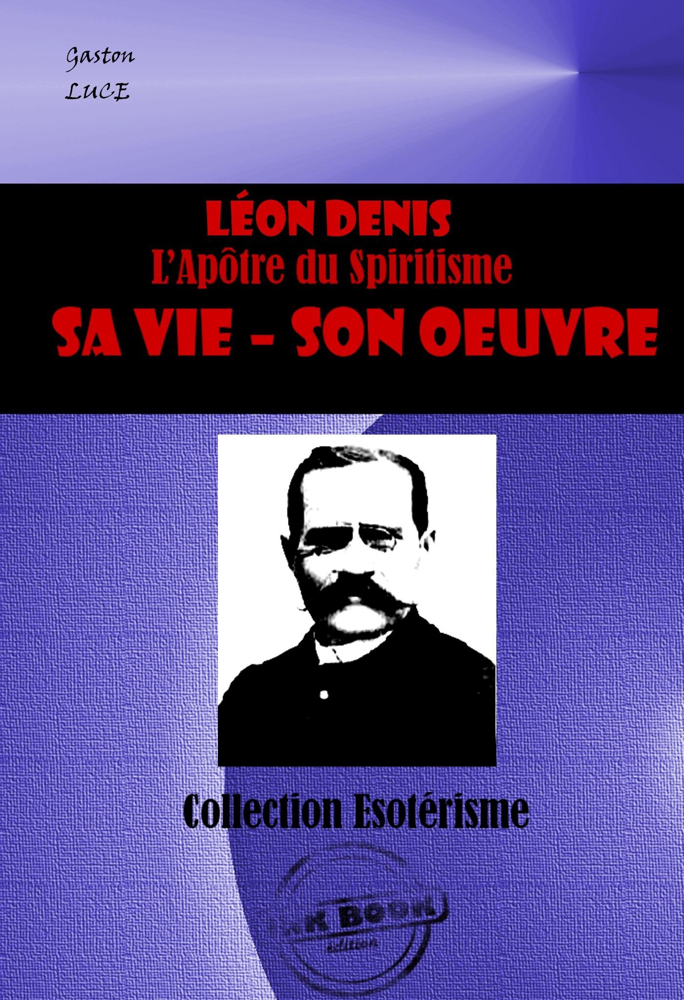 LEON DENIS L´Apôtre du Spiritisme. Sa vie, son oeuvre  - Gaston Luce