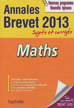 Annales Brevet T.2; Mathematiques ; Sujets Et Corriges ; Brevet 2013