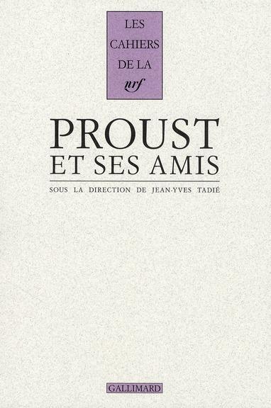 Les cahiers de la NRF ; Proust et ses amis ; actes du colloque de la fondation Singer-Polignac