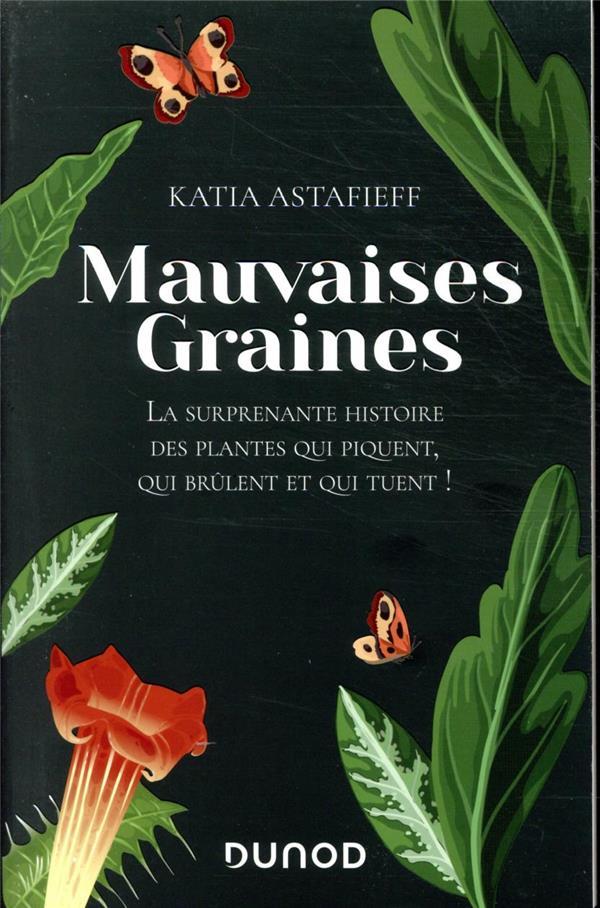 Mauvaises graines ; la surprenante histoire des plantes qui piquent, qui brûlent et qui tuent !