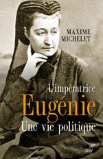 L'impératrice Eugénie ; une vie politique