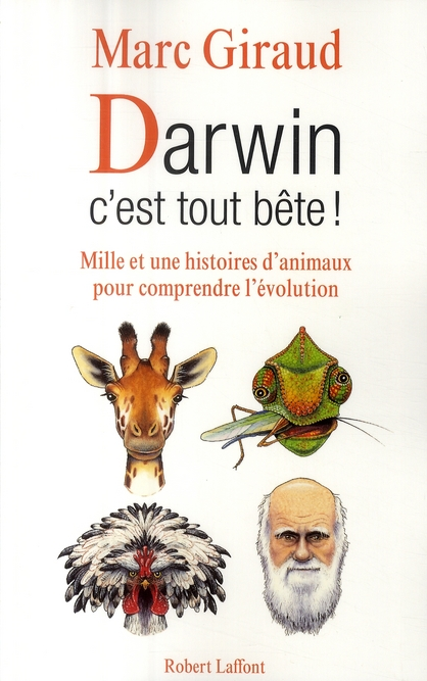 Darwin, c'est tout bête ! ; mille et une histoires d'animaux pour comprendre l'évolution