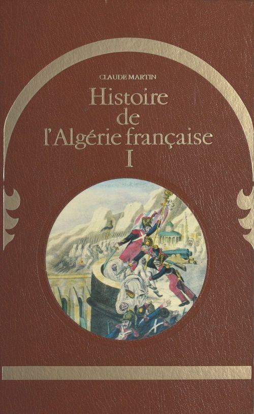 Histoire de l'Algérie française (1)  - Claude Martin