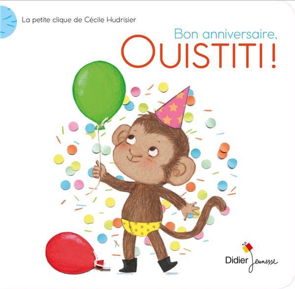 Bon anniversaire, ouistiti ! la petite clique de Cécile Hudrisier ; la petite clique de Cécile Hudrisier
