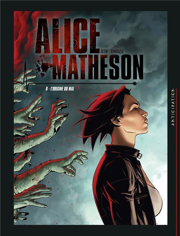 Alice Matheson T.6 ; l'origine du mal