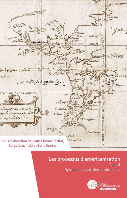Les processus d'américanisation t.2 ; dynamiques spatiales et culturelles