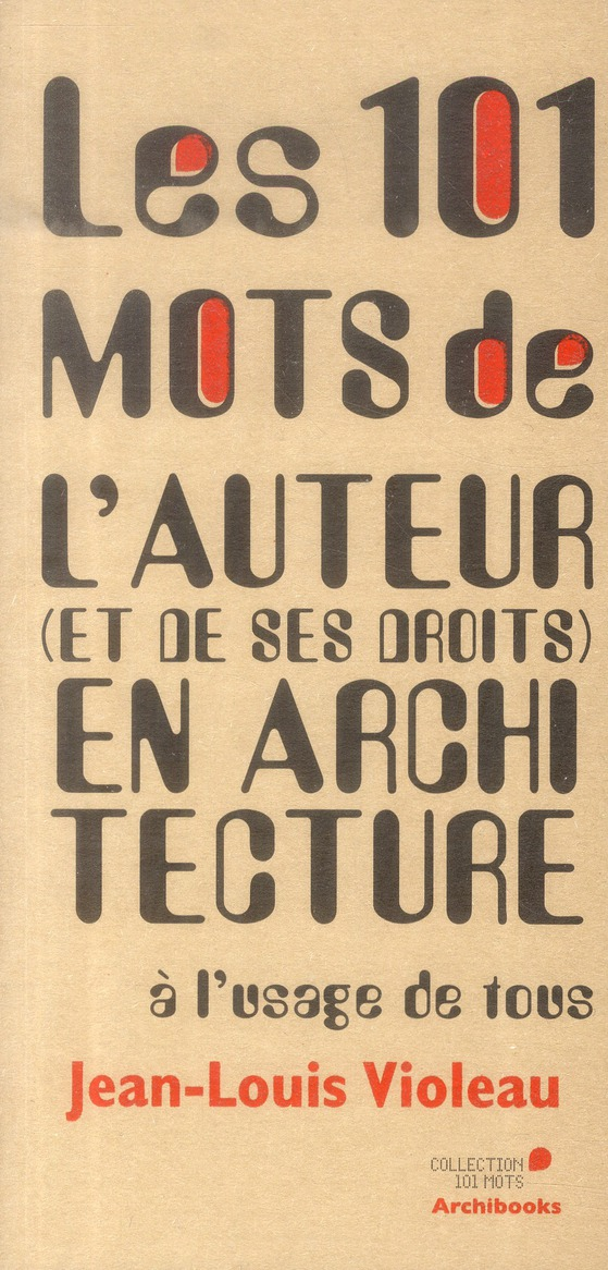 Les 101 mots de l'auteur et de ses droits en architecture a l'usage de tous