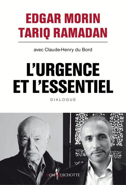 L'Urgence et l'Essentiel. Vers un nouvel humanisme  - Edgar Morin  - Tariq Ramadan  - Claude-henry Du bord