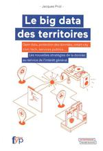Le big data des territoires ; open data, protection des données, smart city civic tech, services publics...