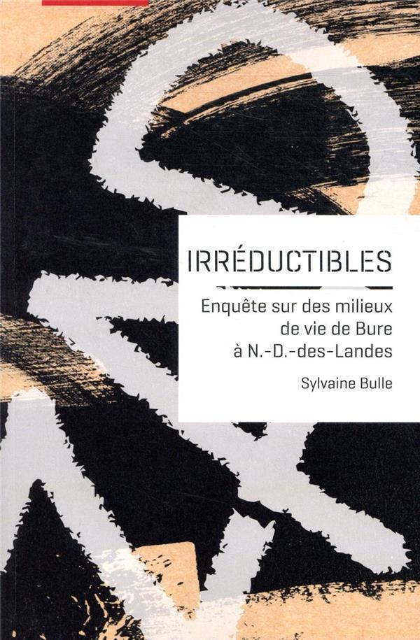 Irréductibles ; enquête sur des milieux de vie de Bure à N.-D.-des-Landes