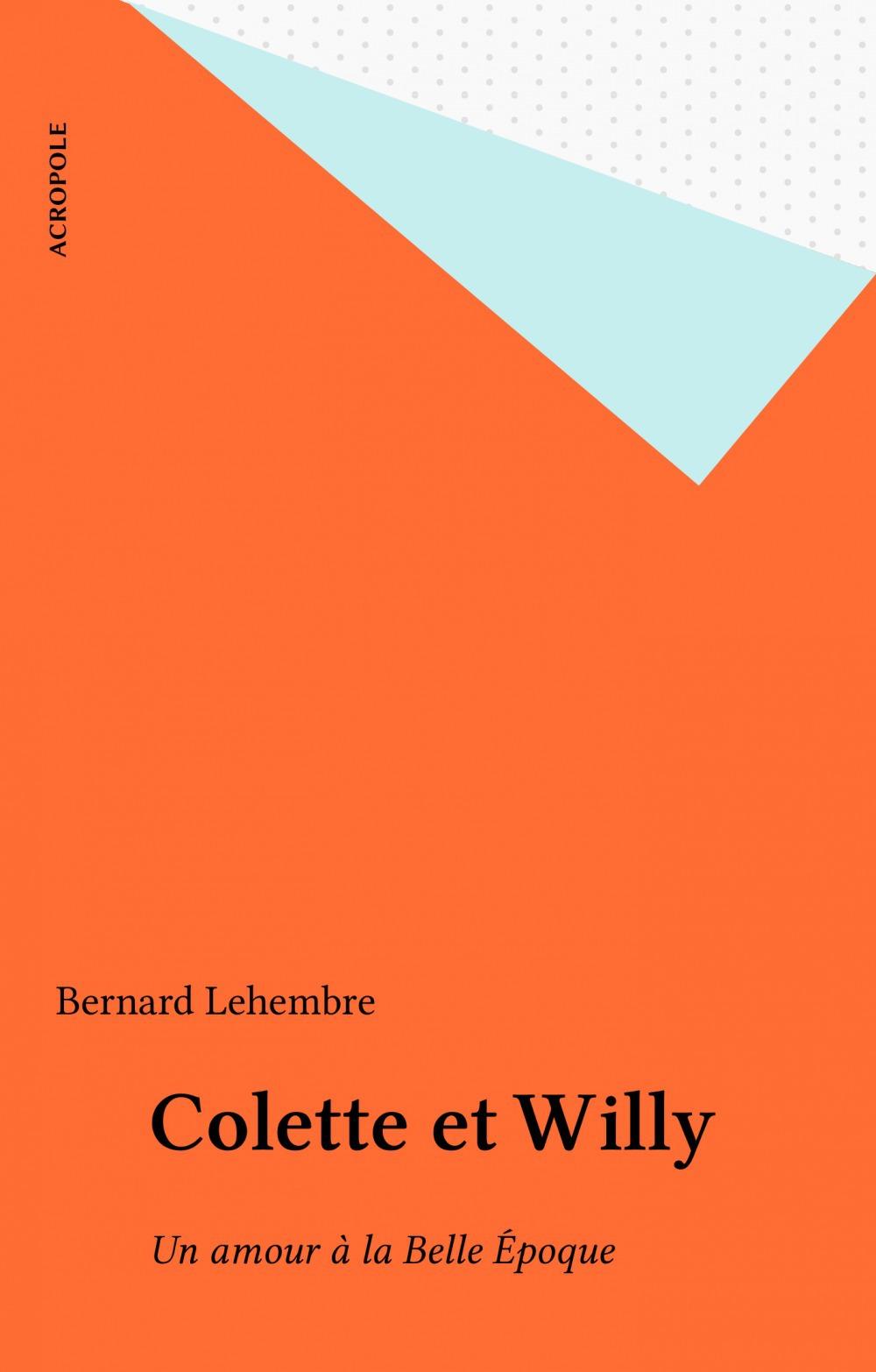 Colette et willy ; un amour a la belle epoque
