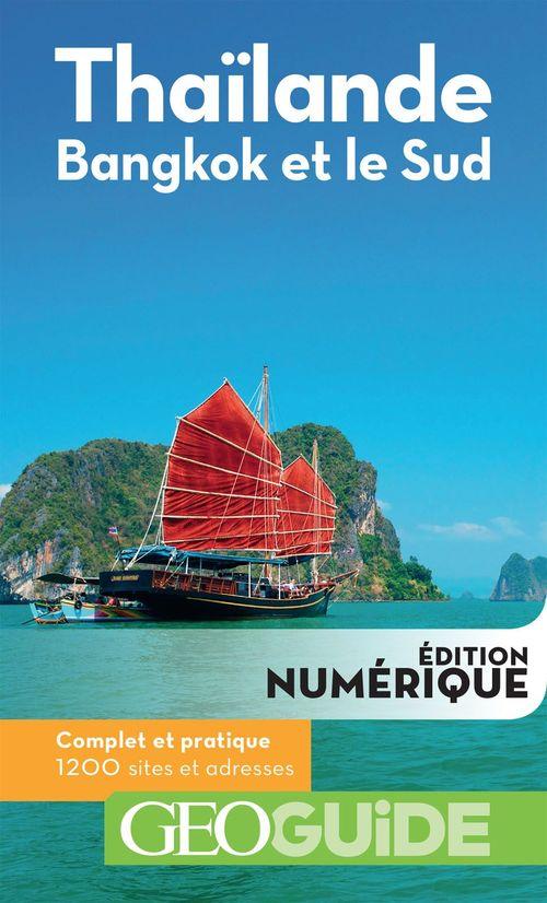 GEOguide ; Thaïlande ; Bangkok et le Sud (édition 2018)