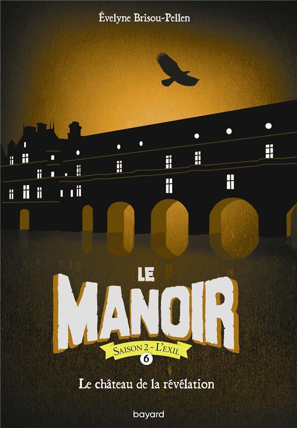 Le manoir - saison 2 ; l'exil T.6 ; le château de la révélation