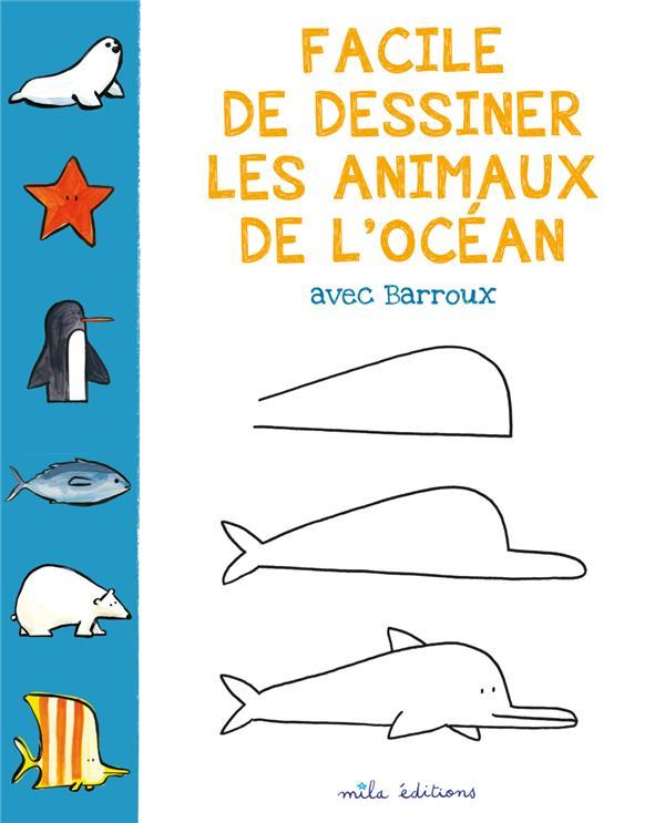 Facile De Dessiner Les Animaux De L Ocean Stephane Barroux Mila Grand Format Raconte Moi La Terre Lyon