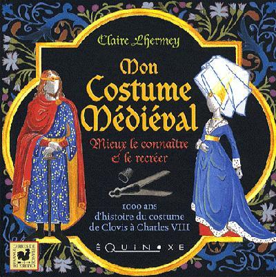 Mon costume médiéval ; mieux le connaître et le recréer