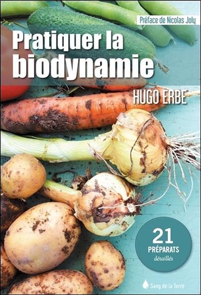 Pratiquer la biodynamie ; 21 préparats détaillés