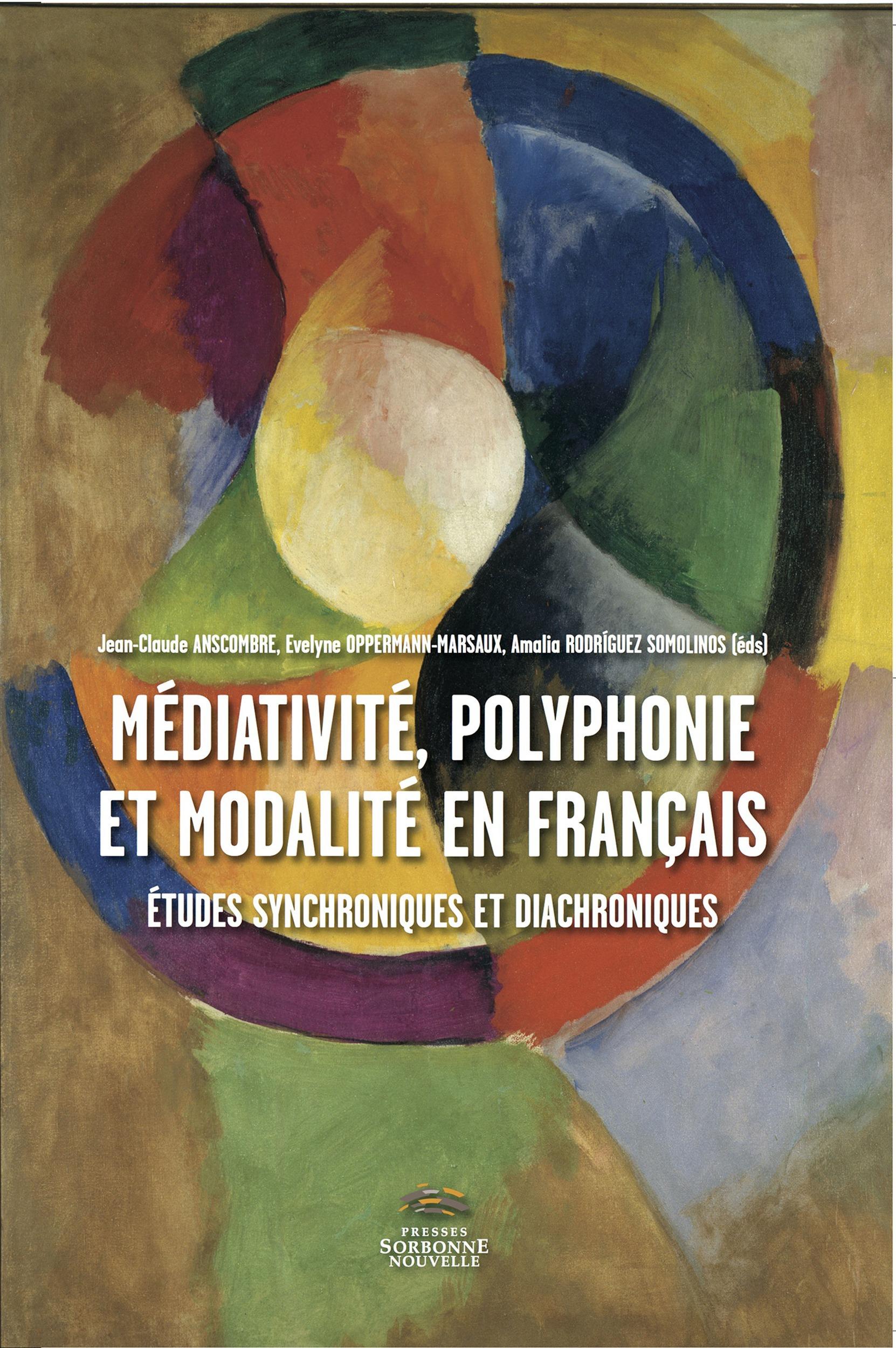 Médiativité, polyphonie et modalité enFfrancais : études synchroniques et diachroniques