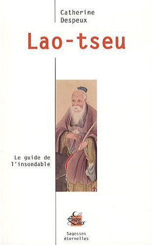 Lao-tseu ; le guide de l'insondable