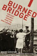 Vente Livre Numérique : Burned Bridge: How East and West Germans Made the Iron Curtain  - Edith Sheffer