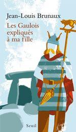 Vente Livre Numérique : Les Gaulois expliqués à ma fille  - Jean-Louis Brunaux