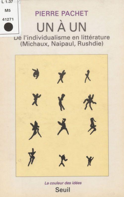 Un à un ; de l'individualisme en littérature (Michaux , Naipaul , Rushdie)