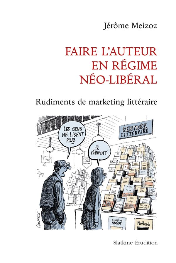 Faire l'auteur en régime néo-libéral ; rudiments de marketing littéraire