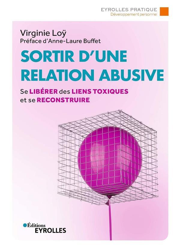 Sortir d'une relation abusive ; se libérer des liens toxiques et se reconstruire