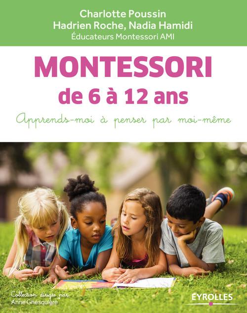 Montessori de 6 à 12 ans  - Charlotte Poussin  - Hadrien Roche  - Nadia Hamidi