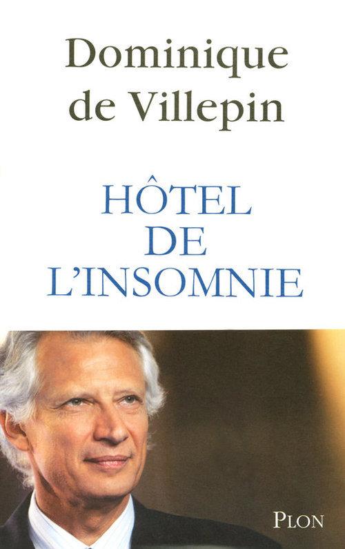 Hôtel de l'insomnie  - Villepin Dominique D