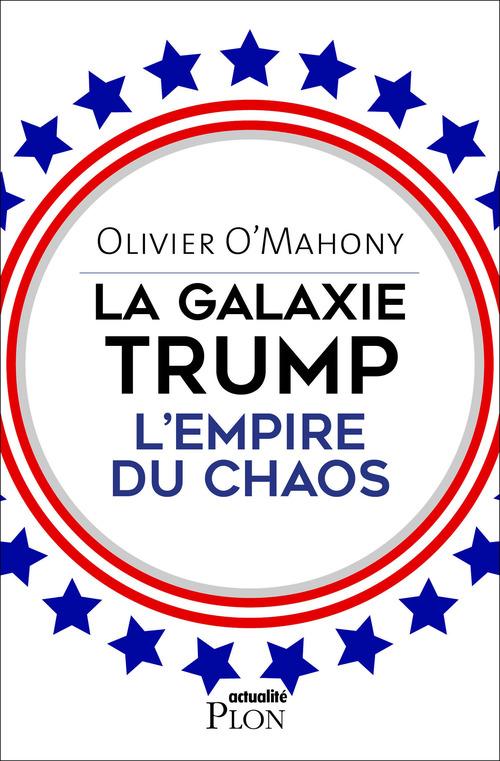 La galaxie Trump ; l'empire du chaos