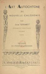 L'art autochtone de Nouvelle-Calédonie  - Jean Guiart