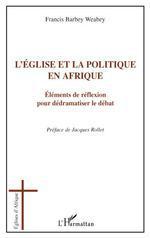 L'église et la politique en Afrique  - Francis Barbey - Francis Barbey Weabey