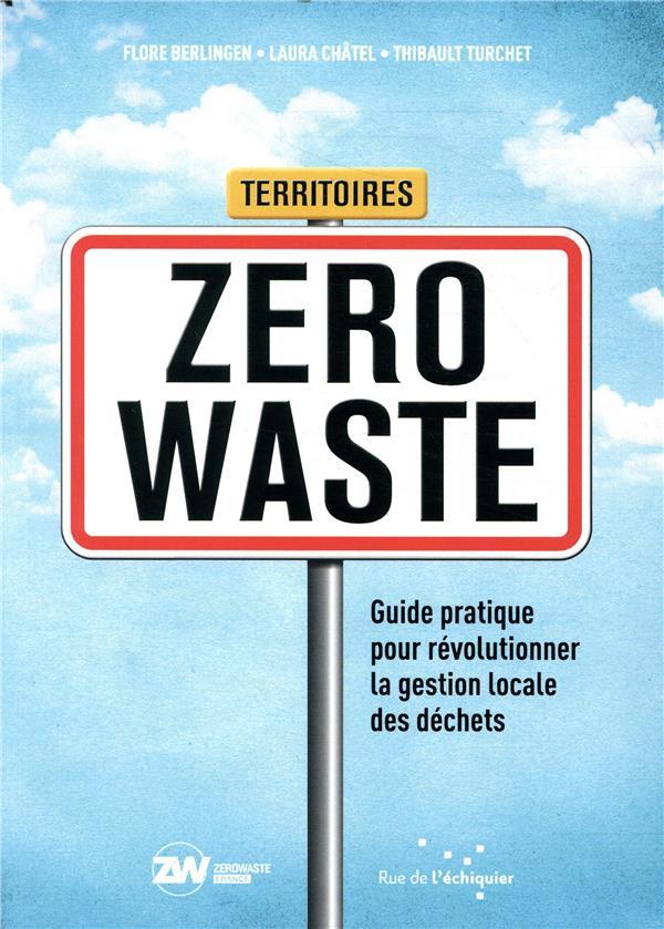 Territoires zero waste ; guide pratique pour révolutionner la gestion locale des dechets