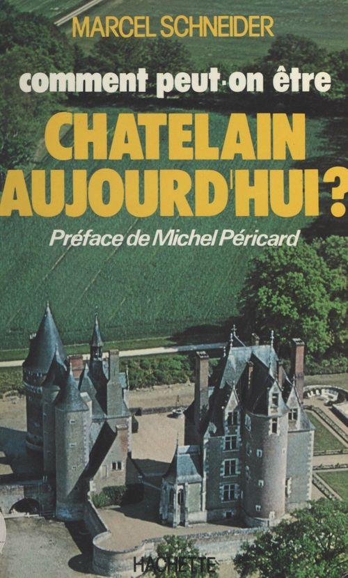 Comment peut-on être Châtelain aujourd'hui ?  - Marcel Schneider
