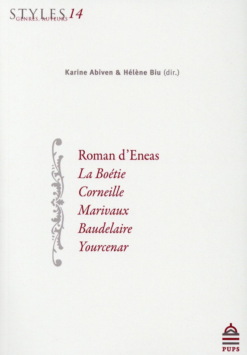 Roman d'Eneas, La Boétie, Corneille, Marivaux, Baudelaire, Yourcenar