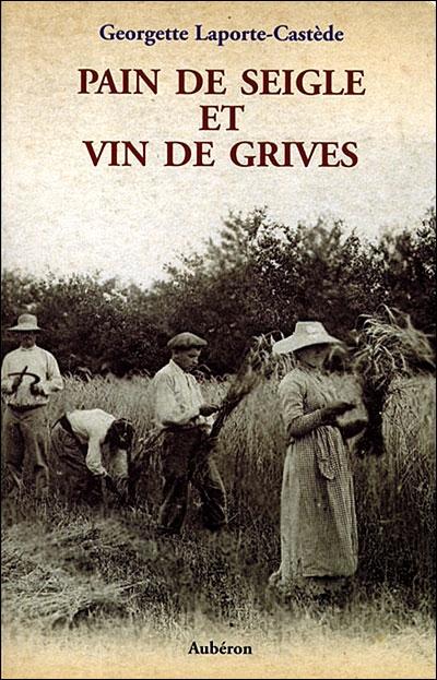 Pain de seigle et vin de grives ; la vie d'un métayer des Landes au siècle dernier