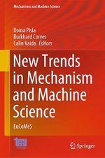 New Trends in Mechanism and Machine Science  - Calin Vaida - Burkhard Corves - Doina Pisla