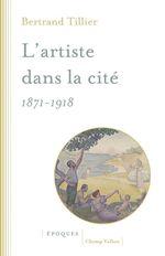 Vente EBooks : L'artiste dans la cité 1871-1918  - Bertrand Tillier