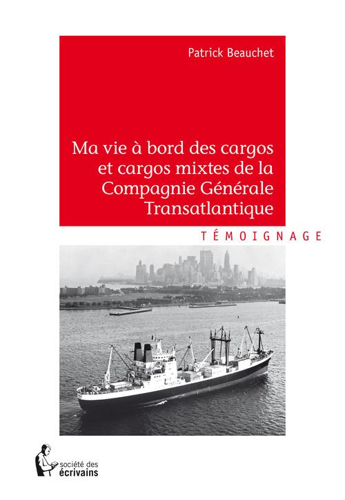 Ma vie à bord des cargos et cargos mixtes de la Compagnie Générale Transatlantique