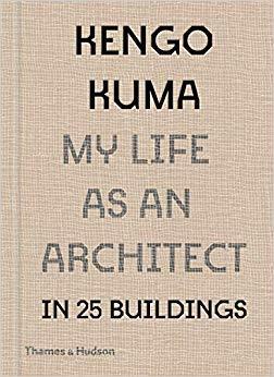 Kengo kuma my life as an architect in 25 buildings