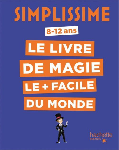 Simplissime ; le livre de magie le plus facile du monde